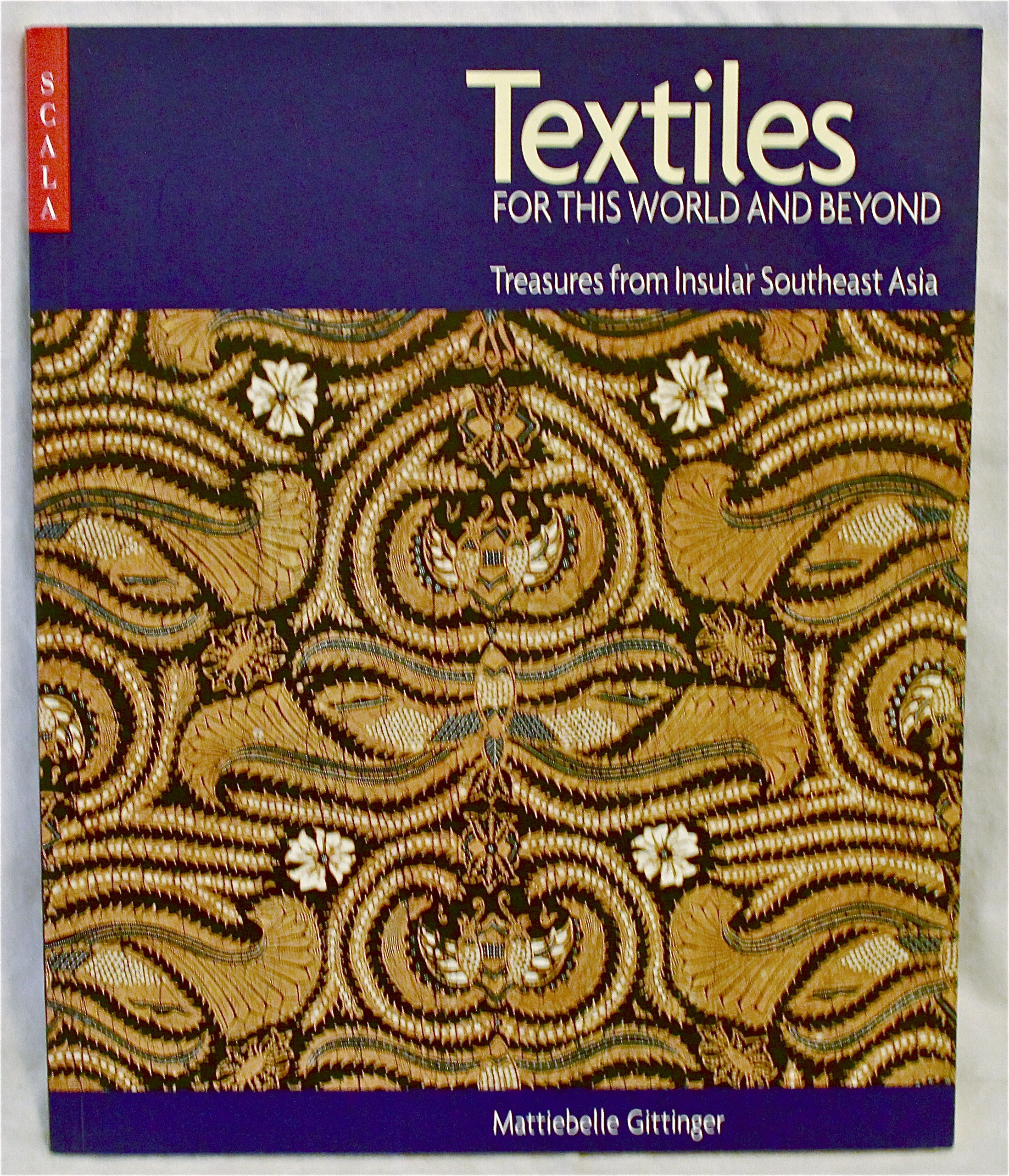 Image for Textiles for this World & Beyond: Southeast Asia--Treasures from Insular Southeast Asia