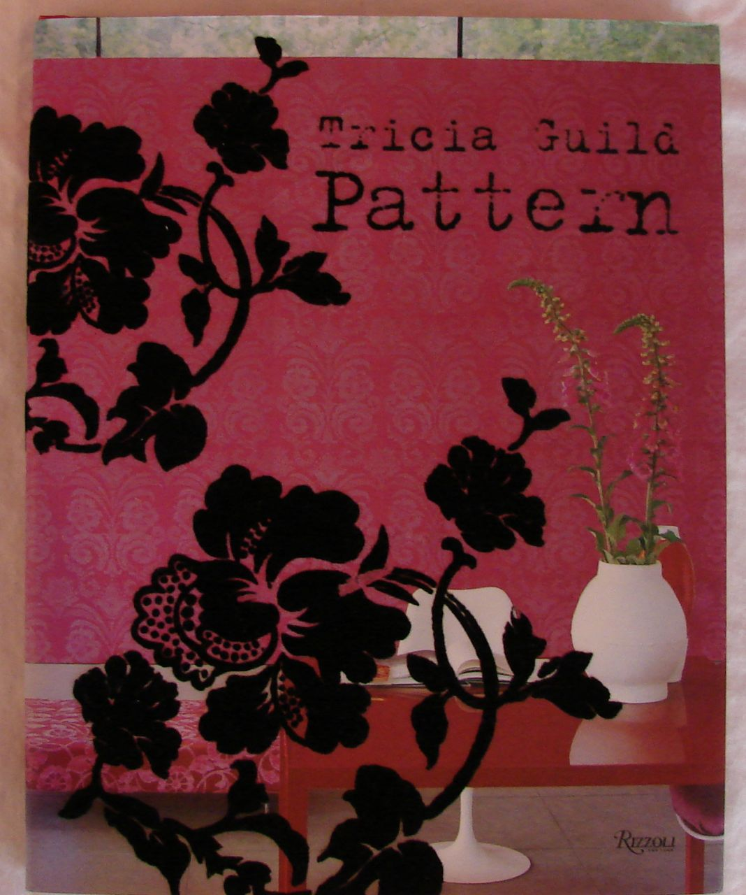 Image for Tricia Guild Pattern: Using Pattern to Create Sophisticated, Show-stopping Interiors
