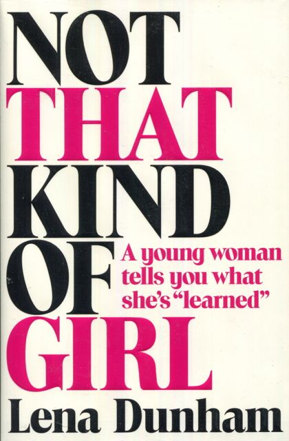 "Image for Not That Kind of Girl: A Young Woman Tells You What She's ""Learned"""
