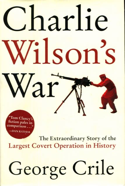 Image for Charlie Wilson's War: The Extraordinary Story of the Largest Covert Operation in History