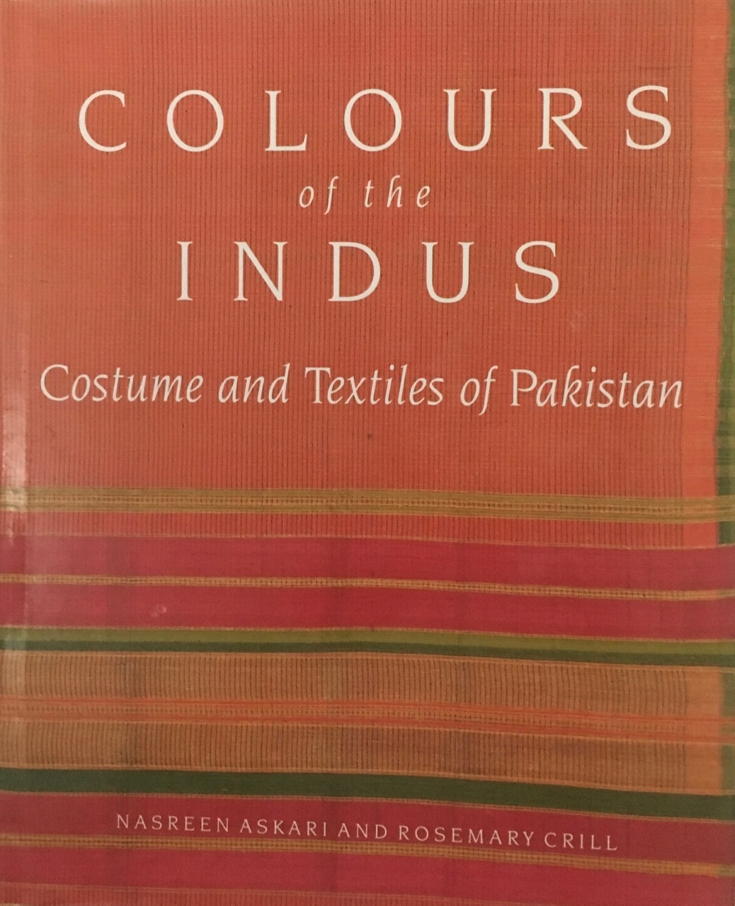 Image for Colours of the Indus: Costumes and Textiles of Pakistan