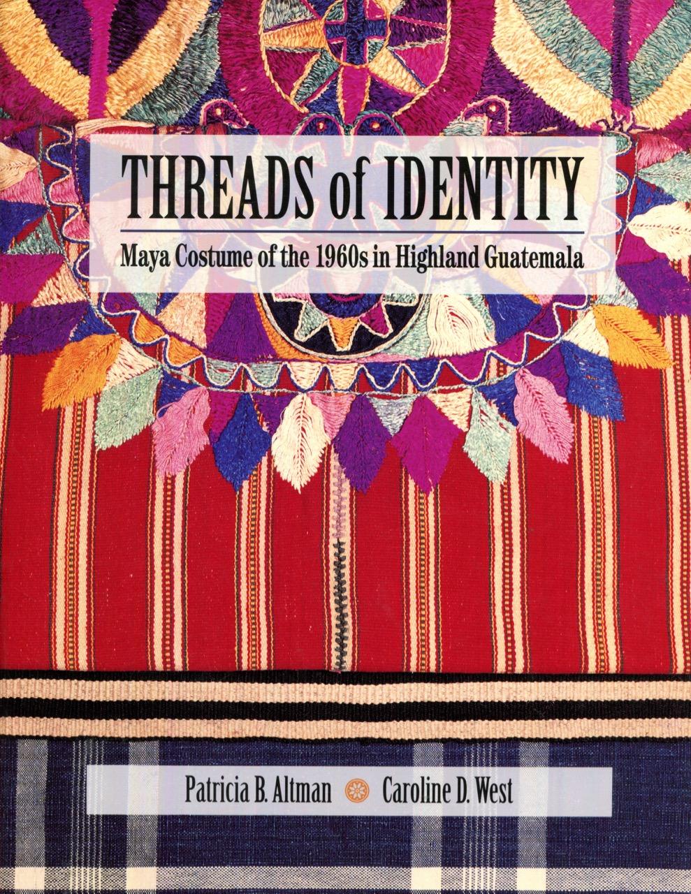 Threads of Identity: Maya Costume of the 1960s in Highland Guatemala
