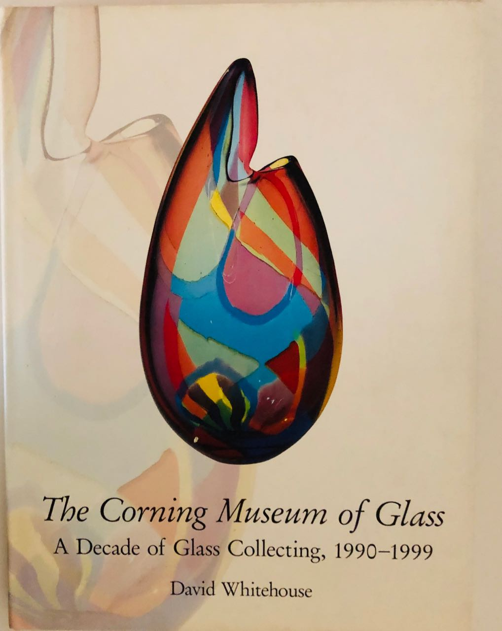 Image for The Corning Museum of Glass: A Decade of Glass Collecting, 1990-1999